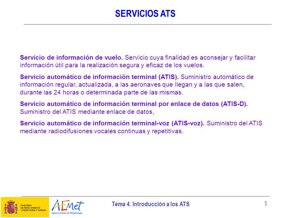 Tema 4. Introducción a los ATS 5 SERVICIOS ATS Servicio de información de vuelo. Servicio cuya finalidad es aconsejar y facilitar información útil par