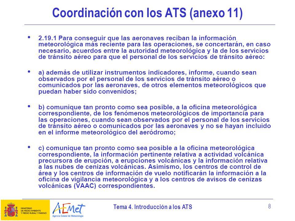 Tema 4. Introducción a los ATS 8 Coordinación con los ATS (anexo 11) 2.19.1 Para conseguir que las aeronaves reciban la información meteorológica más