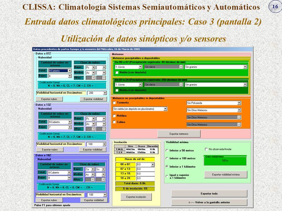 16 CLISSA: Climatología Sistemas Semiautomáticos y Automáticos Entrada datos climatológicos principales: Caso 3 (pantalla 2) Utilización de datos sinó