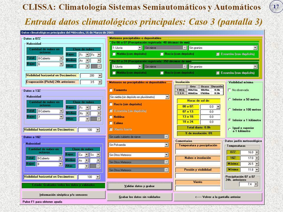 17 CLISSA: Climatología Sistemas Semiautomáticos y Automáticos Entrada datos climatológicos principales: Caso 3 (pantalla 3)
