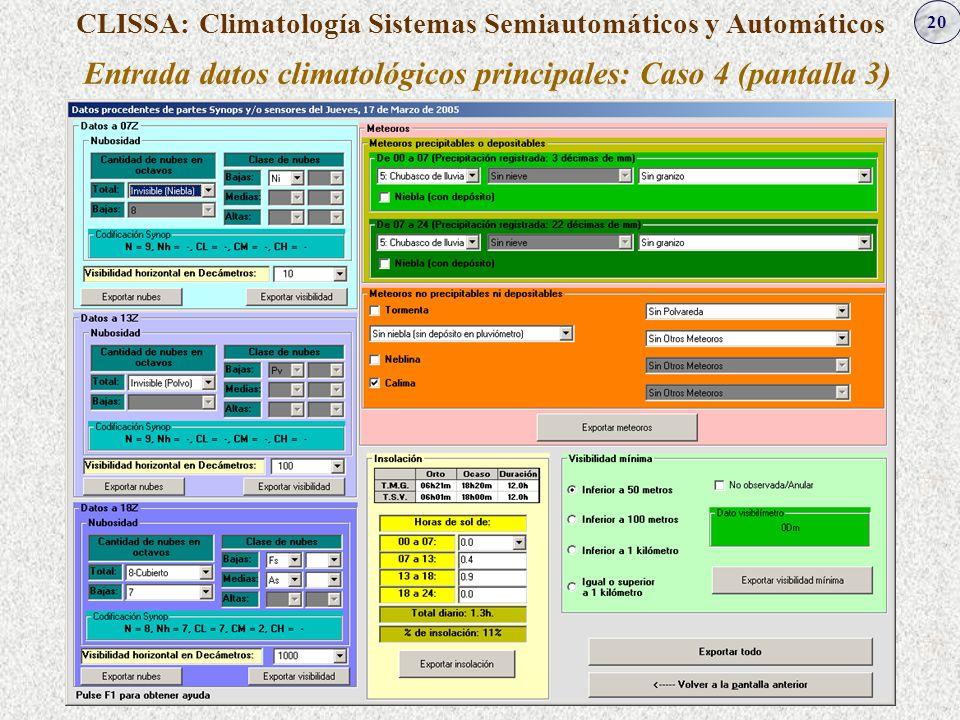 20 CLISSA: Climatología Sistemas Semiautomáticos y Automáticos Entrada datos climatológicos principales: Caso 4 (pantalla 3)