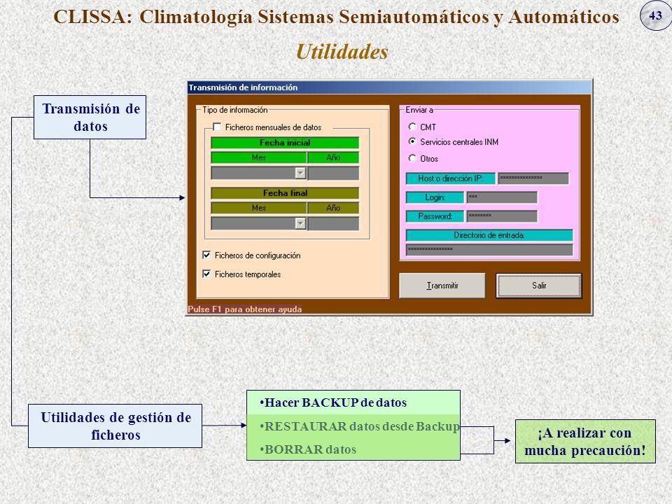 43 CLISSA: Climatología Sistemas Semiautomáticos y Automáticos Utilidades Transmisión de datos Utilidades de gestión de ficheros Hacer BACKUP de datos