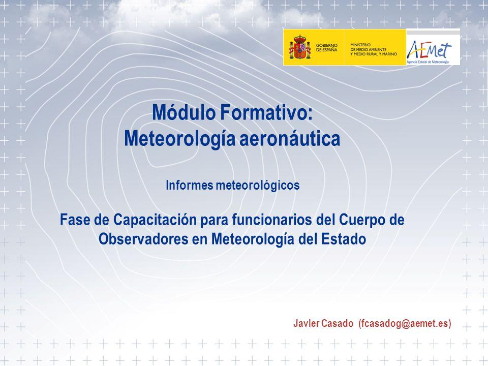 Tema 5. Informes meteorológicos 1 Módulo Formativo: Meteorología aeronáutica Informes meteorológicos Fase de Capacitación para funcionarios del Cuerpo