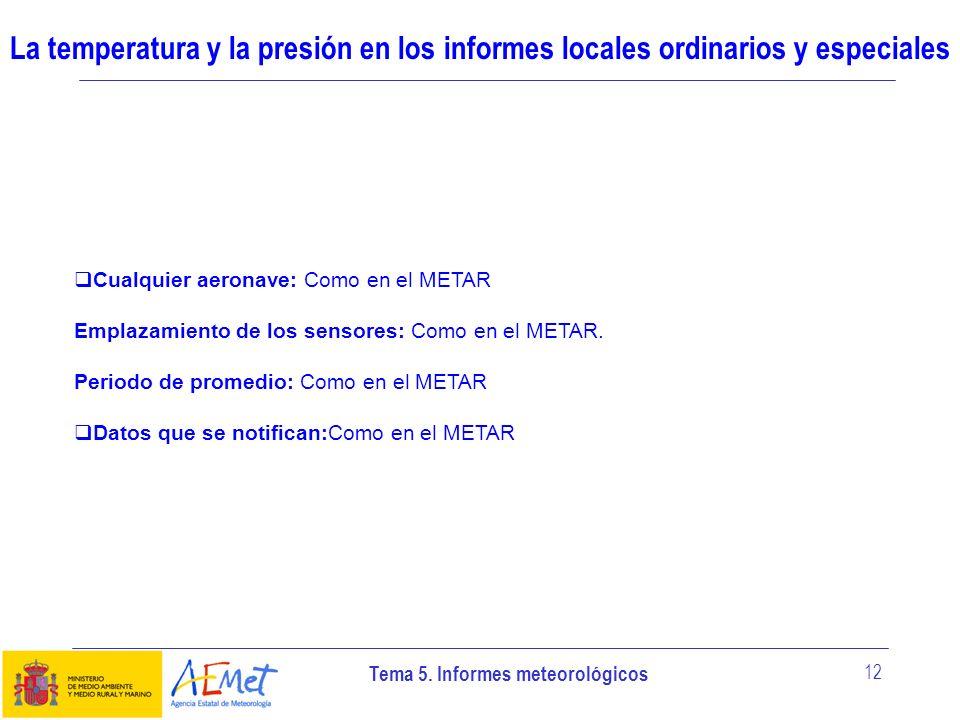 Tema 5. Informes meteorológicos 12 La temperatura y la presión en los informes locales ordinarios y especiales Cualquier aeronave: Como en el METAR Em