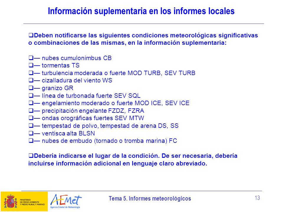 Tema 5. Informes meteorológicos 13 Información suplementaria en los informes locales Deben notificarse las siguientes condiciones meteorológicas signi