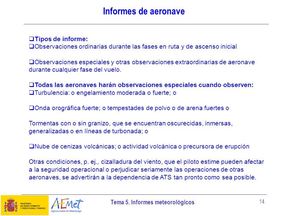 Tema 5. Informes meteorológicos 14 Informes de aeronave Tipos de informe: Observaciones ordinarias durante las fases en ruta y de ascenso inicial Obse