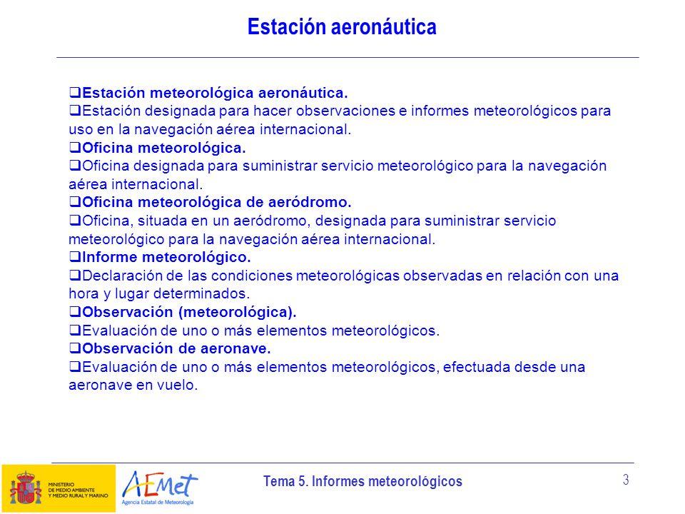 Tema 5. Informes meteorológicos 3 Estación aeronáutica Estación meteorológica aeronáutica. Estación designada para hacer observaciones e informes mete
