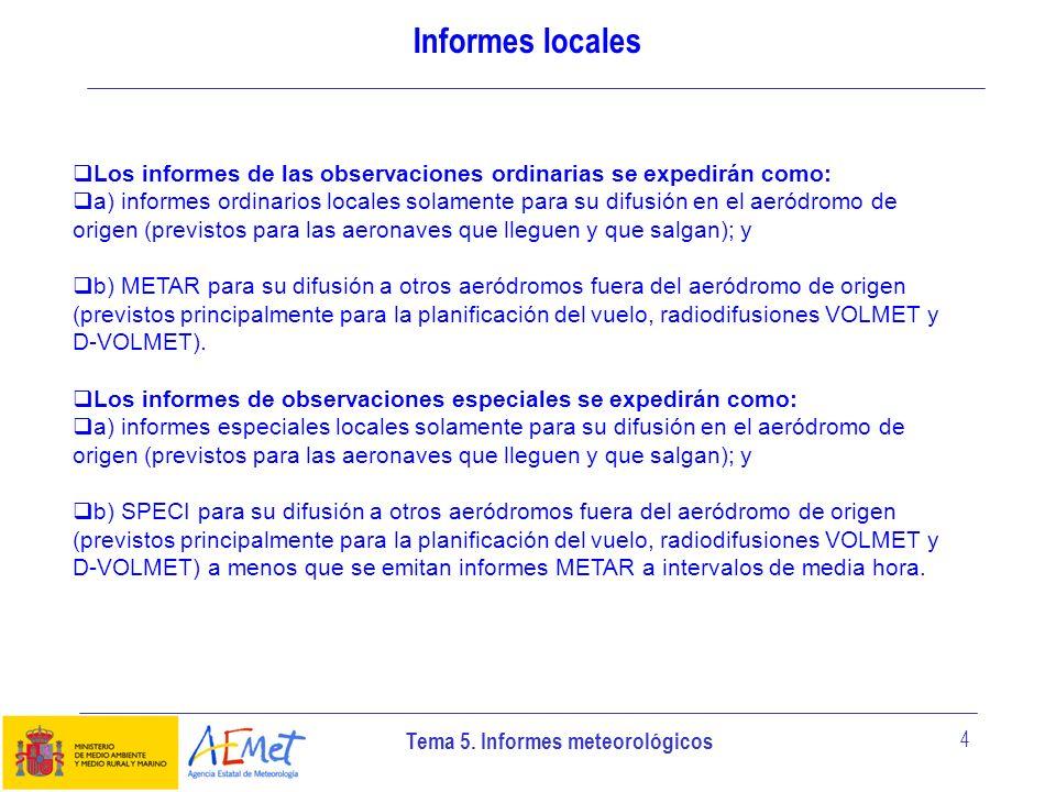 Tema 5. Informes meteorológicos 4 Informes locales Los informes de las observaciones ordinarias se expedirán como: a) informes ordinarios locales sola