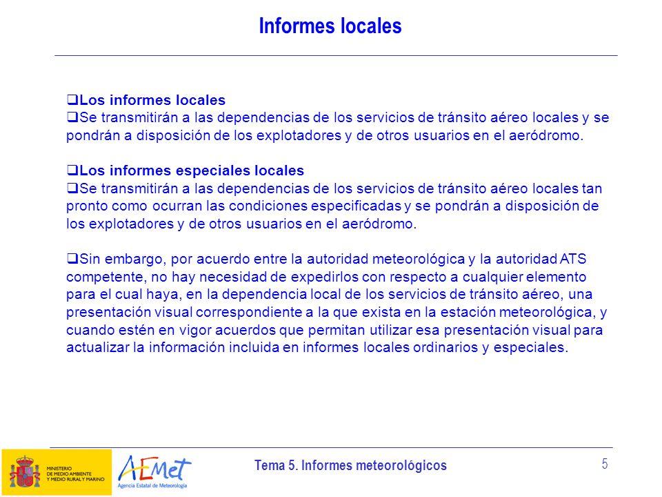 Tema 5. Informes meteorológicos 5 Informes locales Los informes locales Se transmitirán a las dependencias de los servicios de tránsito aéreo locales