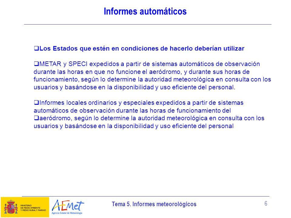Tema 5. Informes meteorológicos 6 Informes automáticos Los Estados que estén en condiciones de hacerlo deberían utilizar METAR y SPECI expedidos a par