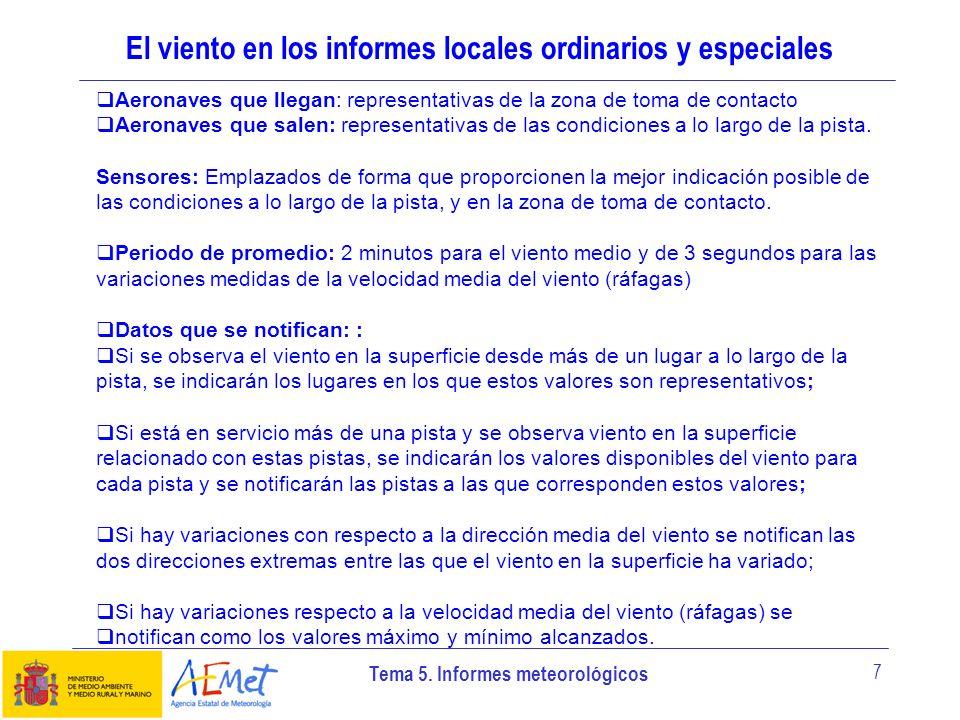 Tema 5. Informes meteorológicos 7 El viento en los informes locales ordinarios y especiales Aeronaves que llegan: representativas de la zona de toma d
