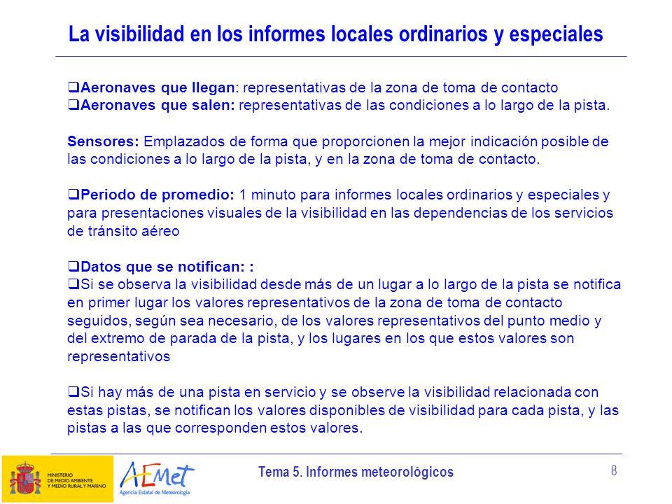Tema 5. Informes meteorológicos 8 La visibilidad en los informes locales ordinarios y especiales Aeronaves que llegan: representativas de la zona de t