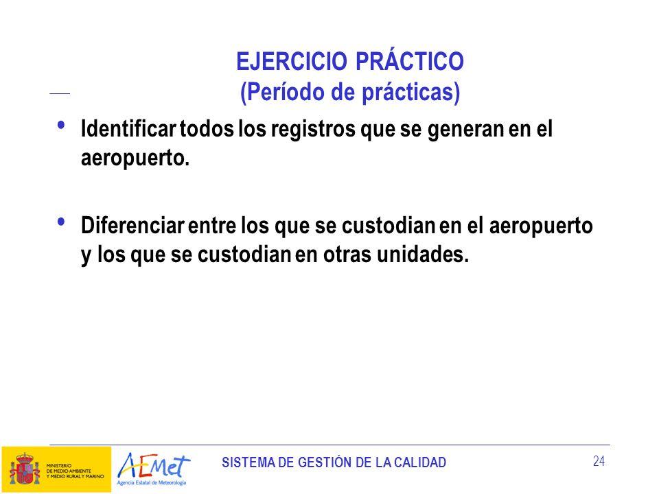 SISTEMA DE GESTIÓN DE LA CALIDAD 24 EJERCICIO PRÁCTICO (Período de prácticas) Identificar todos los registros que se generan en el aeropuerto. Diferen