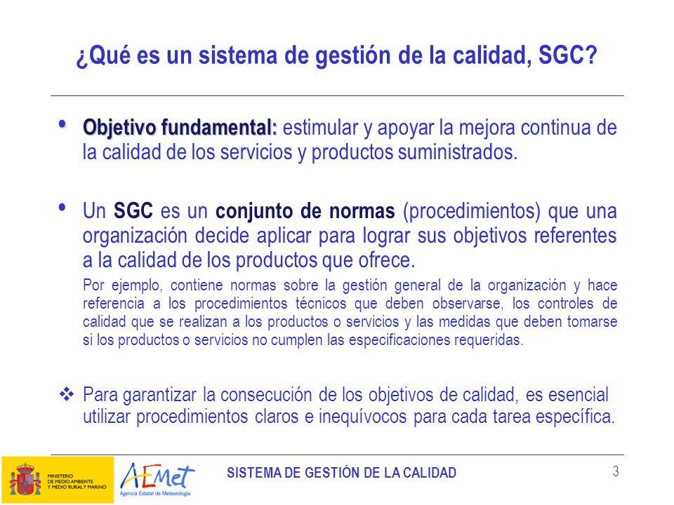 SISTEMA DE GESTIÓN DE LA CALIDAD 3 ¿Qué es un sistema de gestión de la calidad, SGC? Objetivo fundamental: Objetivo fundamental: estimular y apoyar la