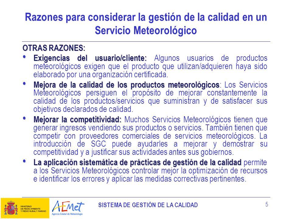 SISTEMA DE GESTIÓN DE LA CALIDAD 5 Razones para considerar la gestión de la calidad en un Servicio Meteorológico OTRAS RAZONES: Exigencias del usuario