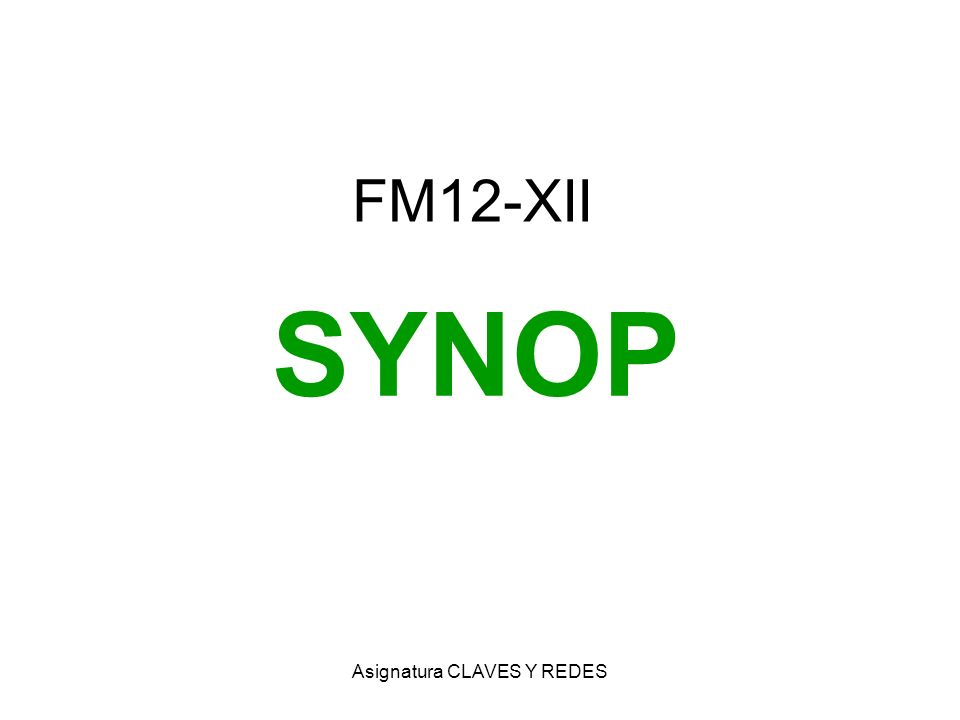 Asignatura CLAVES Y REDES FM12-XII SYNOP