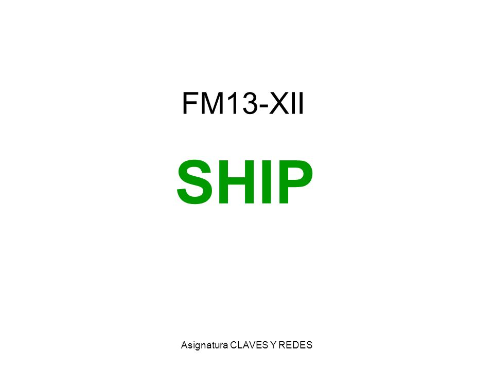 Asignatura CLAVES Y REDES FM13-XII SHIP