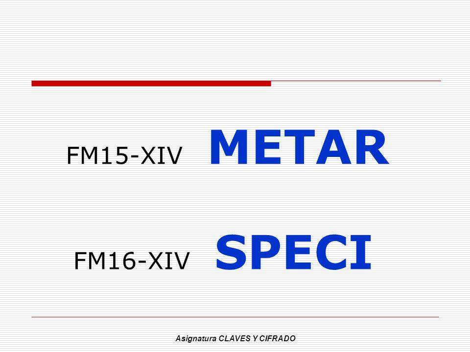 Asignatura CLAVES Y CIFRADO FM15-XIV METAR FM16-XIV SPECI