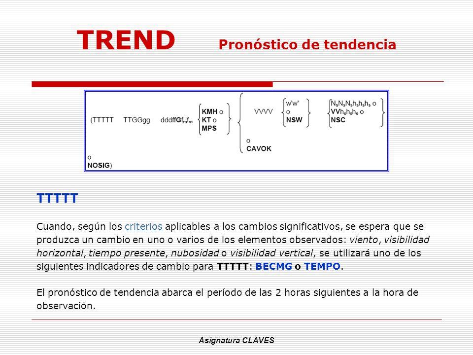 Asignatura CLAVES TREND Pronóstico de tendencia TTTTT Cuando, según los criterios aplicables a los cambios significativos, se espera que secriterios p