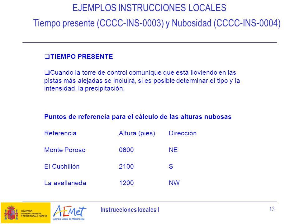 Instrucciones locales I 13 EJEMPLOS INSTRUCCIONES LOCALES Tiempo presente (CCCC-INS-0003) y Nubosidad (CCCC-INS-0004) TIEMPO PRESENTE Cuando la torre