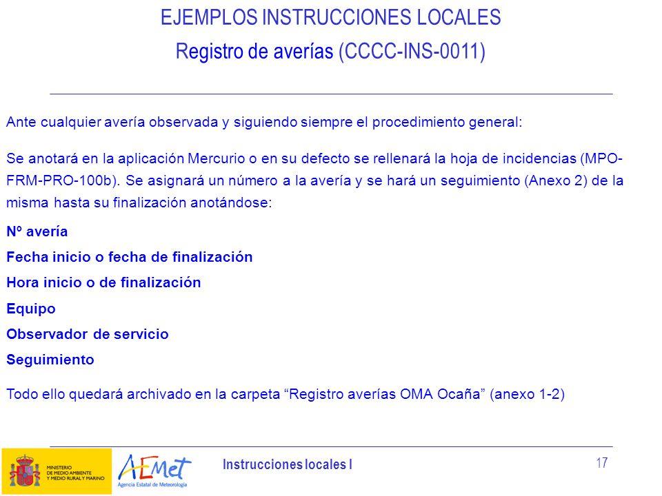 Instrucciones locales I 17 EJEMPLOS INSTRUCCIONES LOCALES Registro de averías (CCCC-INS-0011) Ante cualquier avería observada y siguiendo siempre el p