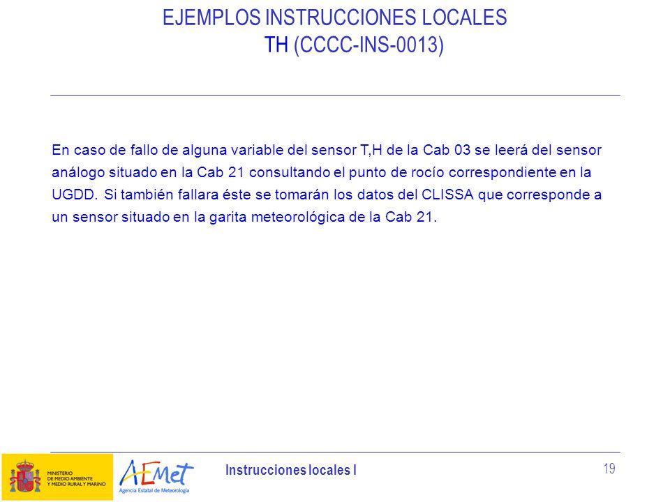 Instrucciones locales I 19 EJEMPLOS INSTRUCCIONES LOCALES TH (CCCC-INS-0013) En caso de fallo de alguna variable del sensor T,H de la Cab 03 se leerá