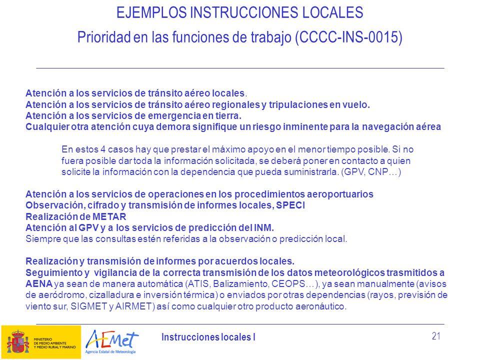 Instrucciones locales I 21 EJEMPLOS INSTRUCCIONES LOCALES Prioridad en las funciones de trabajo (CCCC-INS-0015) Atención a los servicios de tránsito a