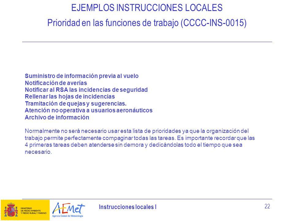 Instrucciones locales I 22 EJEMPLOS INSTRUCCIONES LOCALES Prioridad en las funciones de trabajo (CCCC-INS-0015) Suministro de información previa al vu
