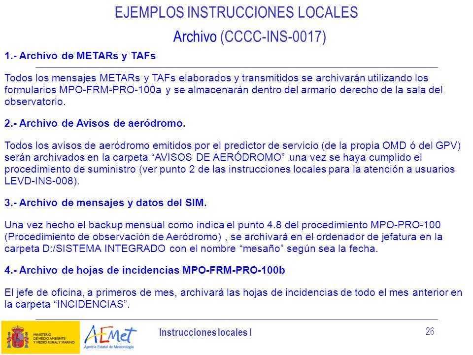 Instrucciones locales I 26 EJEMPLOS INSTRUCCIONES LOCALES Archivo (CCCC-INS-0017) 1.- Archivo de METARs y TAFs Todos los mensajes METARs y TAFs elabor