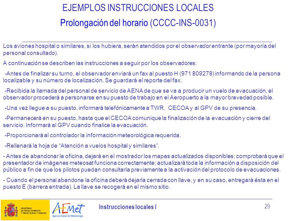 Instrucciones locales I 29 EJEMPLOS INSTRUCCIONES LOCALES Prolongación del horario (CCCC-INS-0031) Los aviones hospital o similares, si los hubiera, s