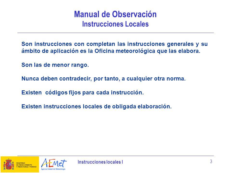 Instrucciones locales I 24 EJEMPLOS INSTRUCCIONES LOCALES Observación (CCCC-INS-0017) Solo se emitirán METAR COR cuando exista un error de transcripción.