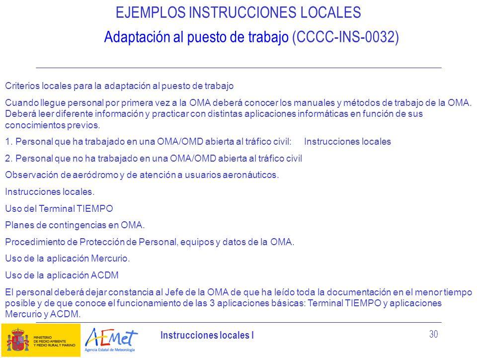 Instrucciones locales I 30 EJEMPLOS INSTRUCCIONES LOCALES Adaptación al puesto de trabajo (CCCC-INS-0032) Criterios locales para la adaptación al pues