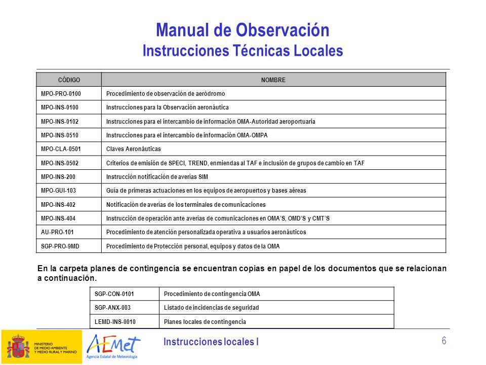 Instrucciones locales I 6 Manual de Observación Instrucciones Técnicas Locales CÓDIGONOMBRE MPO-PRO-0100Procedimiento de observación de aeródromo MPO-
