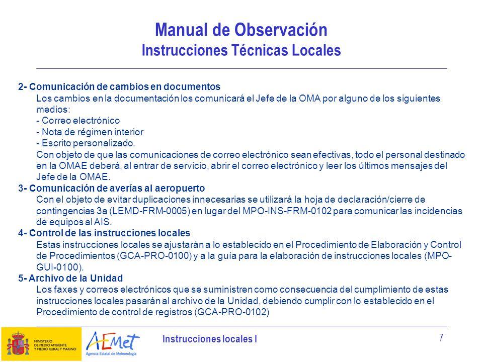 Instrucciones locales I 8 Lista priorizada de sensores de viento para determinar el viento representativo del aeródromo en los informes METAR/SPECI: 33L 33R 15R 15L EJEMPLOS INSTRUCCIONES LOCALES Viento (CCCC-INS-0001) Instrucciones locales de la observación del viento Versión: 2.0 Fecha: 15-dic-08 Página: 1 de 1 CCCC-INS-0001