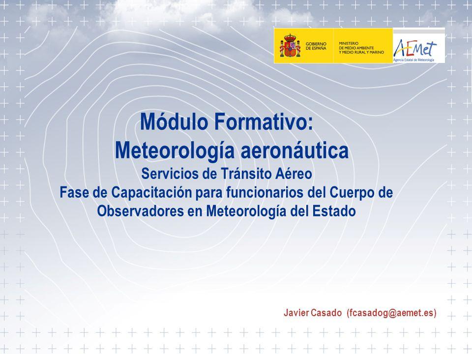 Servicios de tránsito aéreo 1 Módulo Formativo: Meteorología aeronáutica Servicios de Tránsito Aéreo Fase de Capacitación para funcionarios del Cuerpo