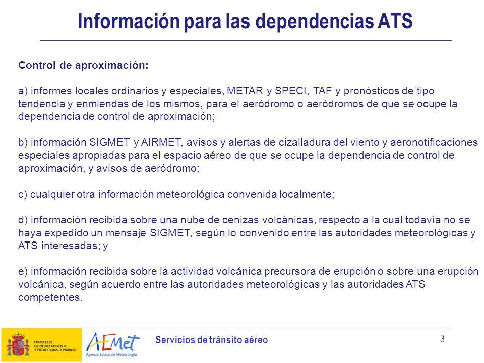 Servicios de tránsito aéreo 3 Información para las dependencias ATS Control de aproximación: a) informes locales ordinarios y especiales, METAR y SPEC