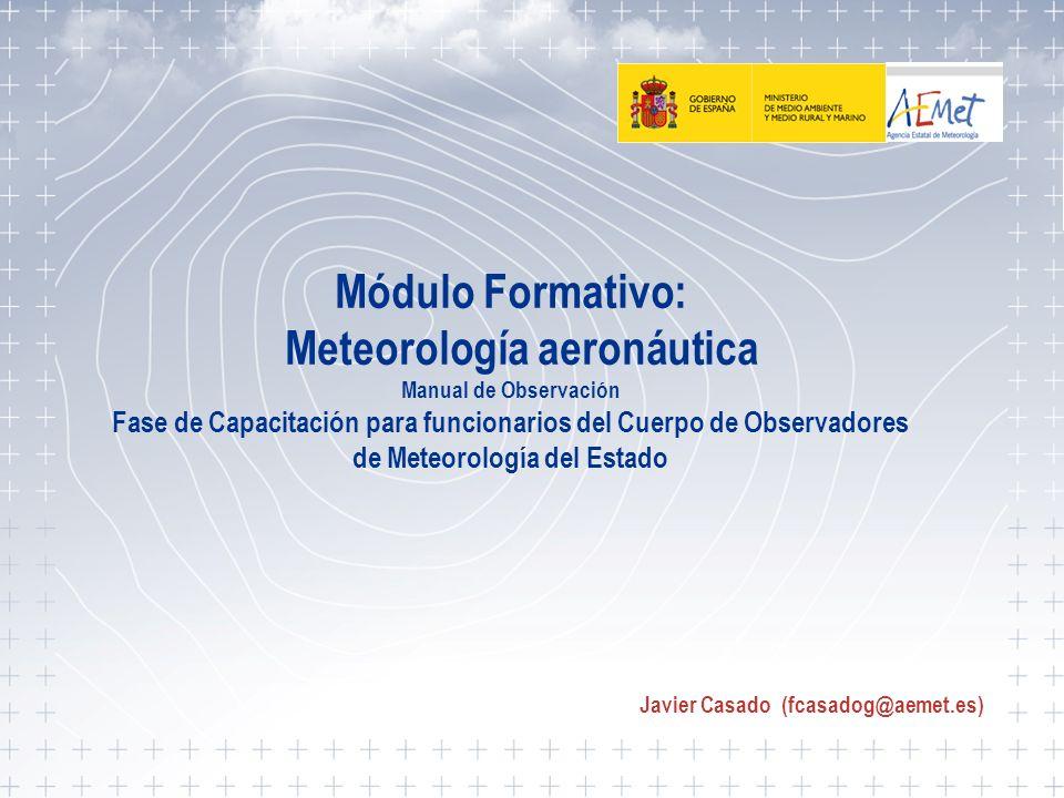 7Manual de observación 1 Módulo Formativo: Meteorología aeronáutica Manual de Observación Fase de Capacitación para funcionarios del Cuerpo de Observa