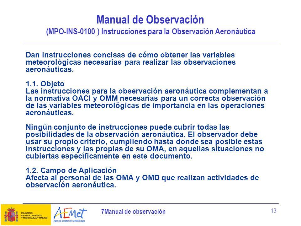 7Manual de observación 13 Dan instrucciones concisas de cómo obtener las variables meteorológicas necesarias para realizar las observaciones aeronáuti