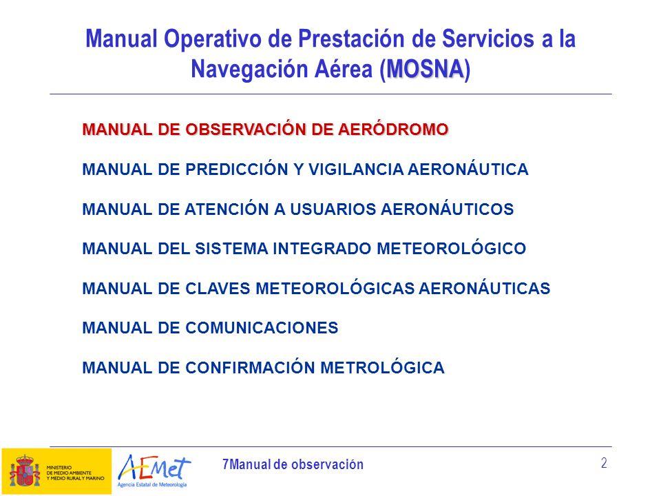 7Manual de observación 13 Dan instrucciones concisas de cómo obtener las variables meteorológicas necesarias para realizar las observaciones aeronáuticas.