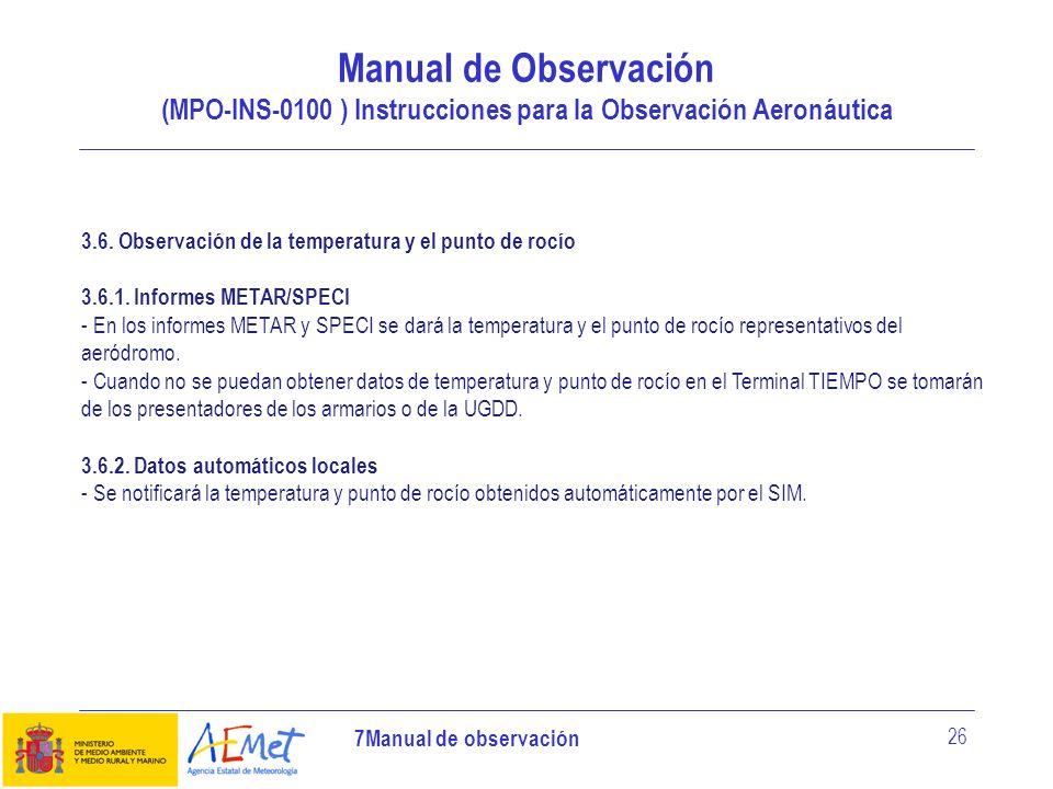 7Manual de observación 26 Manual de Observación (MPO-INS-0100 ) Instrucciones para la Observación Aeronáutica 3.6. Observación de la temperatura y el