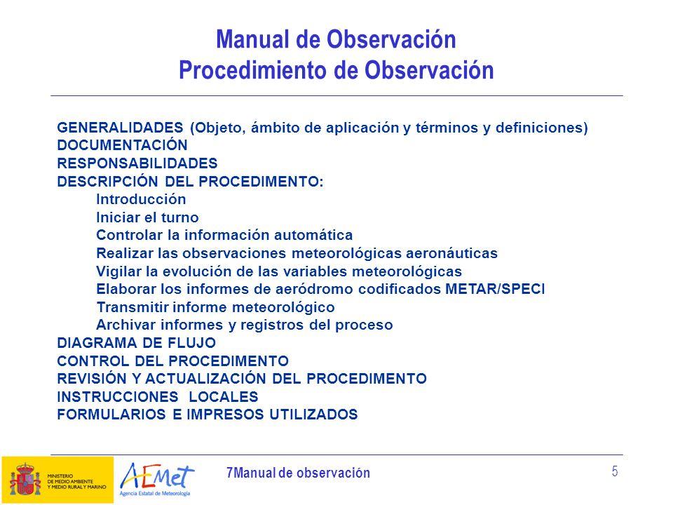 7Manual de observación 16 Manual de Observación (MPO-INS-0100 ) Instrucciones para la Observación Aeronáutica Método para la estimación de la visibilidad predominante Se recomienda dividir el horizonte en 8 sectores (los ocho rumbos de la rosa de los vientos) y calcular la visibilidad mínima de esos sectores.