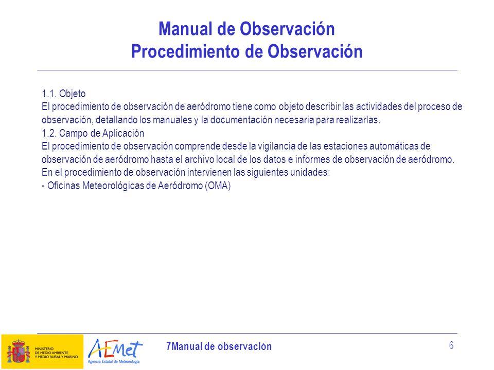 7Manual de observación 6 Manual de Observación Procedimiento de Observación 1.1. Objeto El procedimiento de observación de aeródromo tiene como objeto