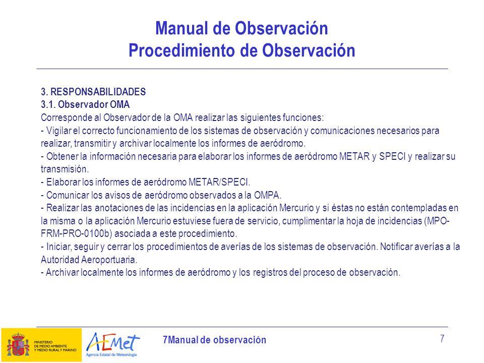 7Manual de observación 7 Manual de Observación Procedimiento de Observación 3. RESPONSABILIDADES 3.1. Observador OMA Corresponde al Observador de la O
