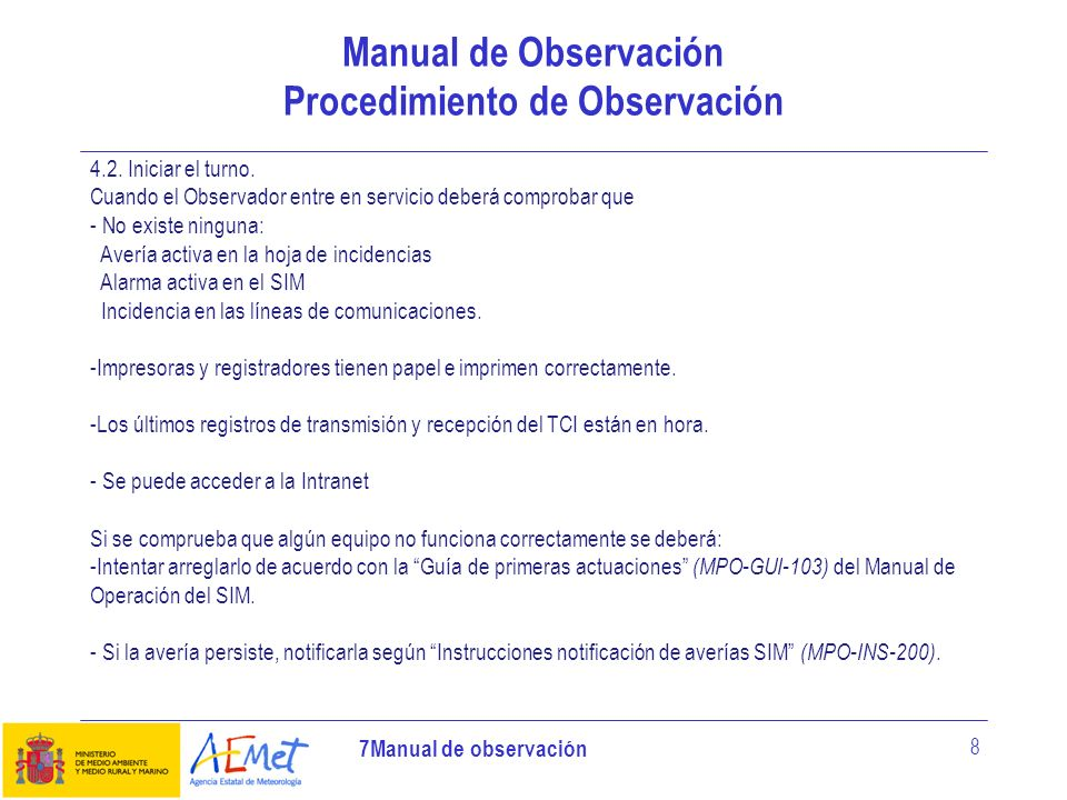 7Manual de observación 8 Manual de Observación Procedimiento de Observación 4.2. Iniciar el turno. Cuando el Observador entre en servicio deberá compr
