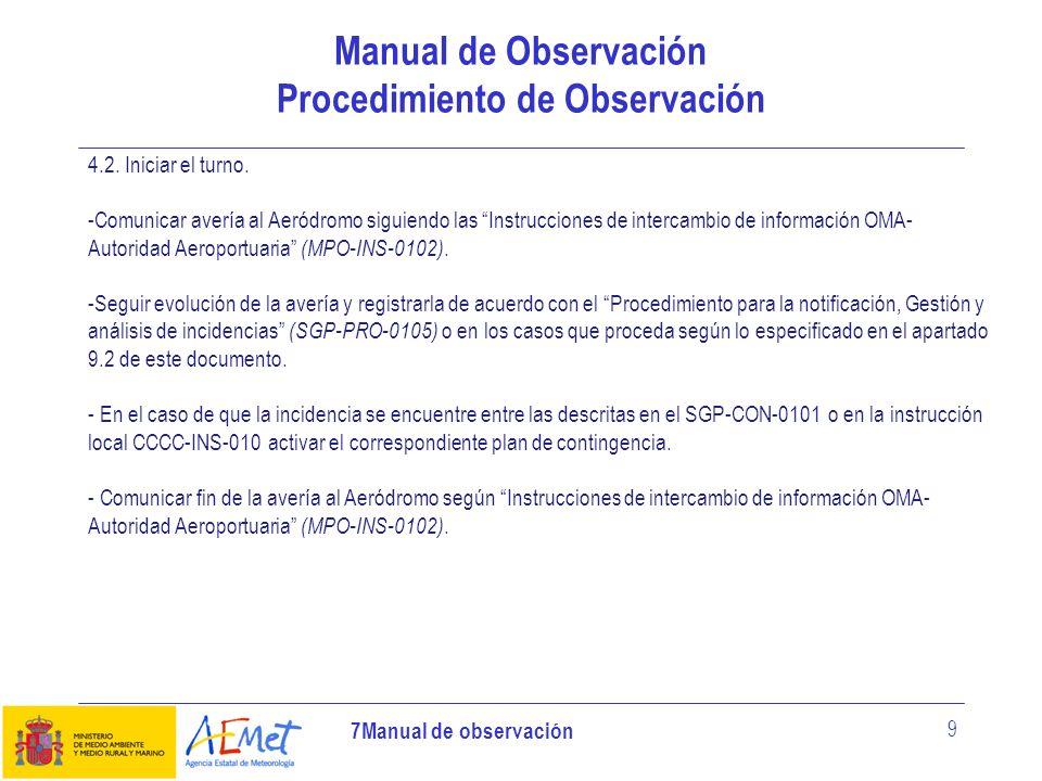 7Manual de observación 9 Manual de Observación Procedimiento de Observación 4.2. Iniciar el turno. -Comunicar avería al Aeródromo siguiendo las Instru