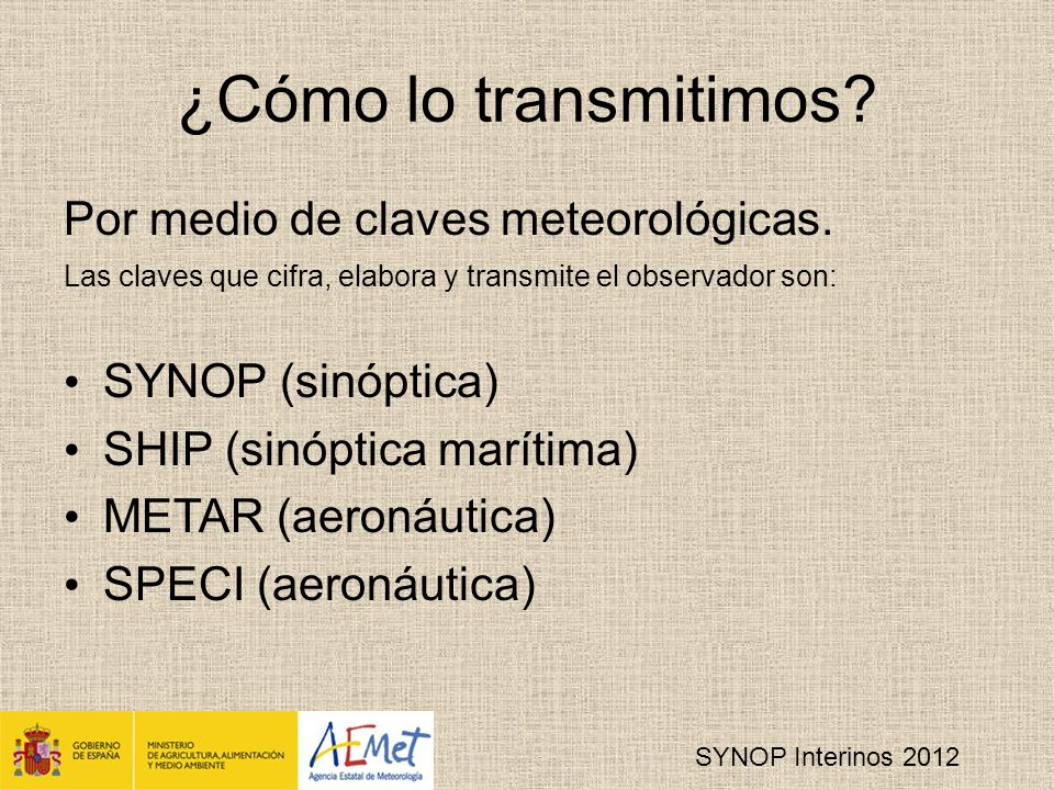 SYNOP Interinos 2012 ¿Cómo lo transmitimos.Por medio de claves meteorológicas.