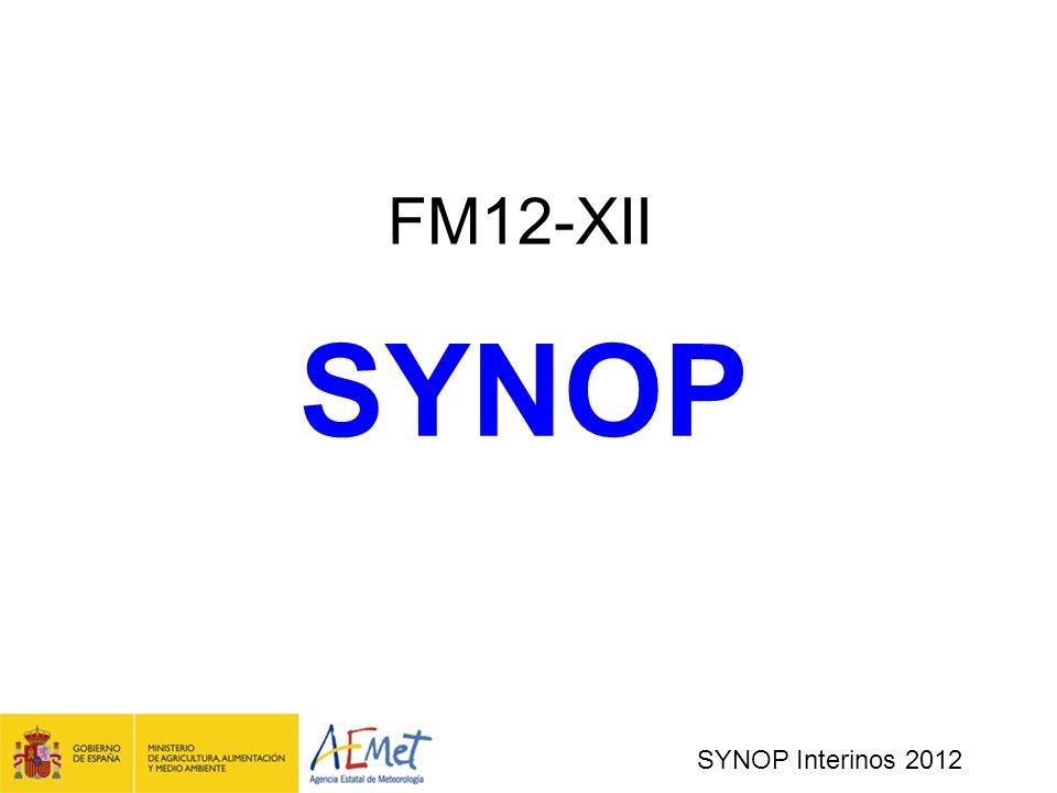 SYNOP Interinos 2012 SYNOP Se utiliza para el cifrado de observaciones sinópticas de superficie procedentes de una estación terrestre, dotada de personal o automática.