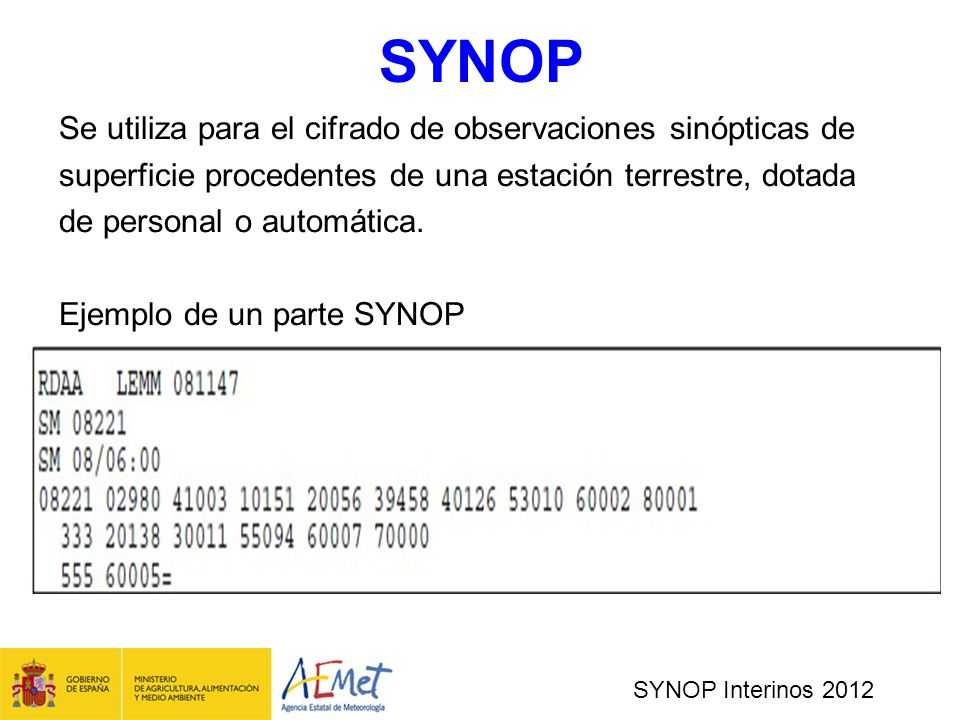 SYNOP Interinos 2012 Sección 5 Datos para uso nacional La utilización de esta sección, la forma simbólica de los grupos y las especificaciones, se determinan por decisión nacional.