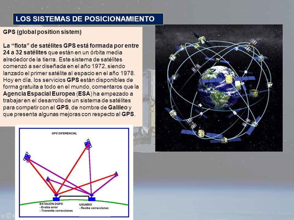 GPS (global position sistem) La flota de satélites GPS está formada por entre 24 a 32 satélites que están en un órbita media alrededor de la tierra. E