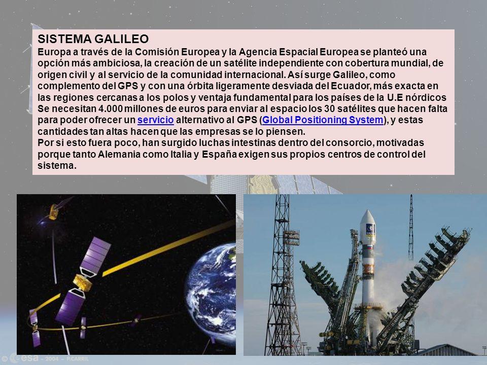 SISTEMA GALILEO Europa a través de la Comisión Europea y la Agencia Espacial Europea se planteó una opción más ambiciosa, la creación de un satélite i